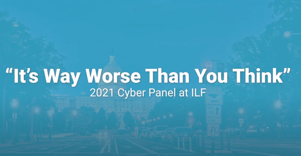 """ILF 2021 Cyber Panel: """"It's Way Worse Than You Think"""""""